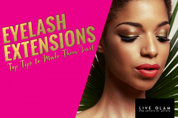 Eyelash Extensions: Top Tips to Make Them Last
