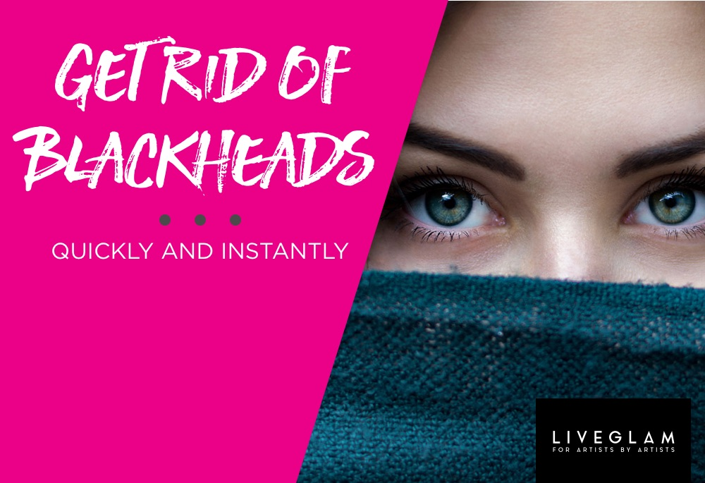 get rid of blackheads LiveGlam