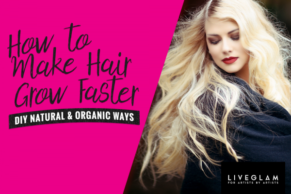 How To Make Hair Grow Faster – DIY Natural & Organic Ways