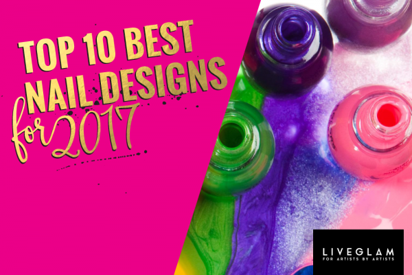 Best Nail Designs – Top 10 Nail Trends to Follow in 2017