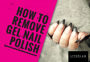 how to remove gel nail polish LiveGlam