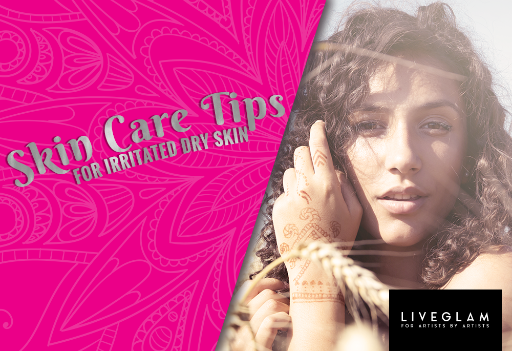 skin care tips for irritated dry skin LiveGlam
