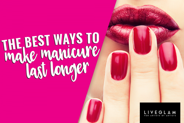 The Best Ways to Make Manicure Last Longer