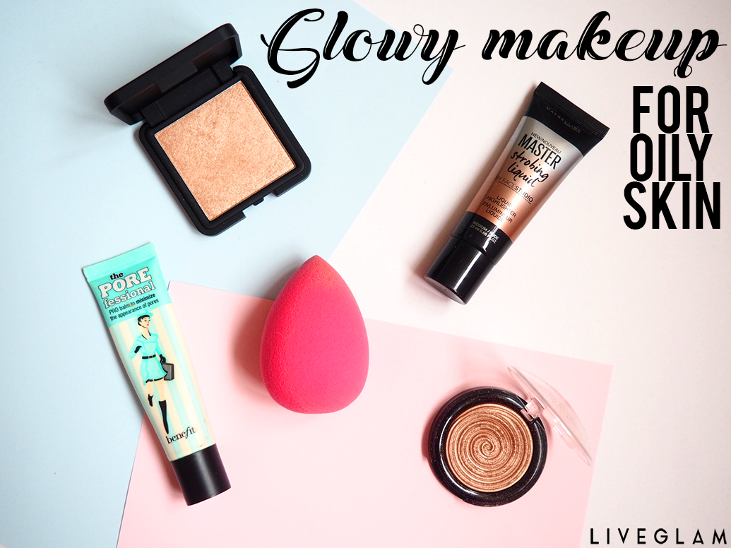 How to Rock the Glowy Makeup Look When You Have Seriously Oily Skin