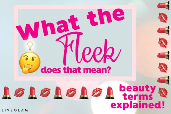 What the Fleek does that mean? Beauty terms explained!