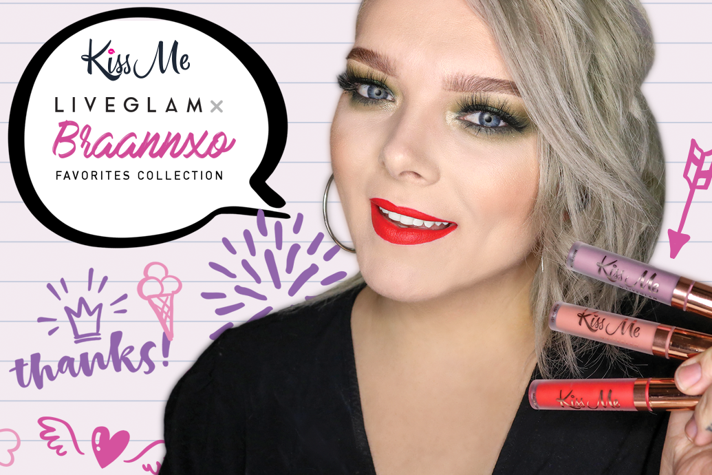 Braannxo x LiveGlam KissMe Favorites Collection!