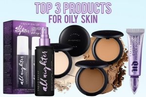 Top 3 Products for Oily Skin