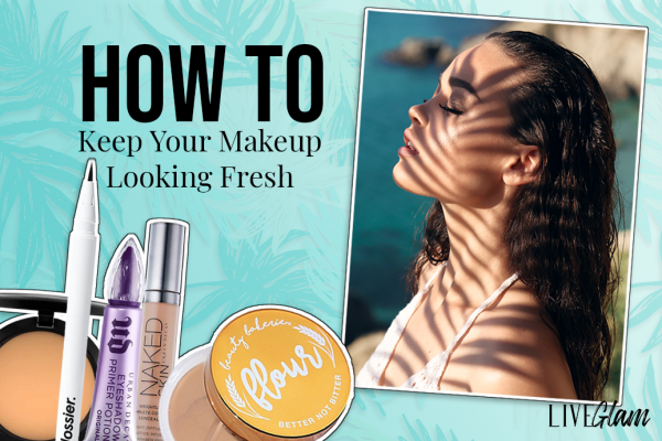 How to Keep Your Makeup Looking Fresh This Summer